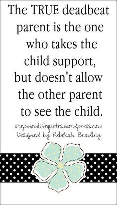 The true deadbeat parent is the one who takes the child support, but doesn't allow the other parent to see the child. Parental Alienation Child Custody.
