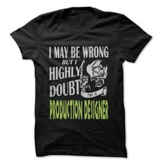 Production designer Doubt Wrong T Shirts, Hoodies. Get it here ==► https://www.sunfrog.com/LifeStyle/Production-designer-Doubt-Wrong--99-Cool-Job-Shirt-.html?57074 $22.25