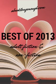 My favorite books for adults, both fiction and non-fiction, published in 2013, as selected by a librarian at http://abooklongenough.com.