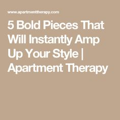 5 Bold Pieces That Will Instantly Amp Up Your Style | Apartment Therapy