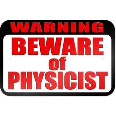 Warning Beware of Physicist Sign