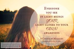 """""""Everyone you see in light brings YOUR light closer to your OWN awareness"""" - A Course in Miracles #ACIM   From Anxiety to Love"""