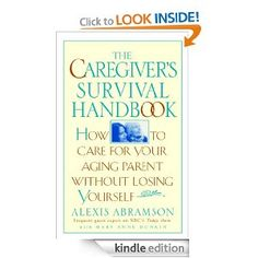 Amazon.com: The Caregiver's Survival Handbook: How to Care for Your Aging Parent Without Losing Yourself eBook: Alexis Abramson: Books