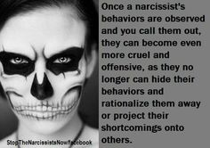 Once a Narcissist's behaviors are observed and you call them out- Watch yourself.