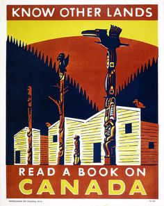 Type of source: poster Date of Origin:1930 This is an poster encouraging Americans to read up on Canada. Also the picture is looks like about first nation's culture, because of the building style is looks like first nation