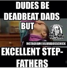 Dudes be deadbeat dads but <br /> <br />Excellent step-fathers Father Quotes, Mom Quotes, Funny Quotes, Funny Memes, Hilarious, Funny Stuff, Sarcasm Quotes, Random Quotes