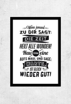 * Say: * + When someone says to you: Time heals all wounds! + * Our posters: * Our selected cheeky proverbs are - Sprüche zum geburtstag - Humor Words Quotes, Life Quotes, Sayings, Satire, Time Heals All Wounds, Typo Poster, More Than Words, Quote Prints, True Words