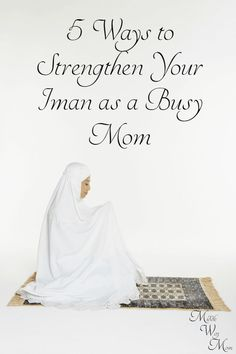 5 Way to Strengthen Your Iman as a Busy Mom