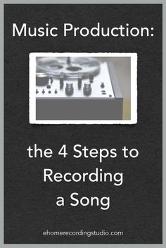 Music Production: the 4 Steps to Recording a Song ehomerecordingstu...