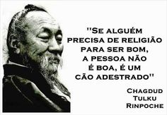 """Chagdud Tulku Rinpoche - """"If soemeone needs religion in order to be good, (s)he is not a good person, (s)he is a trained dog"""" Cogito Ergo Sum, Spiritus, Motivational Phrases, Strong Quotes, Beauty Quotes, Body Language, Some Words, Atheist, Powerful Words"""