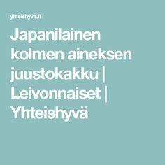 Japanilainen kolmen aineksen juustokakku | Leivonnaiset | Yhteishyvä Baking, Cakes, Cake Makers, Bakken, Kuchen, Cake, Pastries, Backen, Cookies