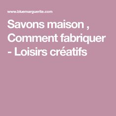 Savons maison , Comment fabriquer - Loisirs créatifs Carpe Diem, Diy, Lush, Plastering, Creative Crafts, Tips And Tricks, Bricolage, Do It Yourself