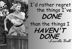 """I love Lucy! """"I'd rather regret the things I've done than the things I haven't done."""" -Lucille Ball She speaks truth! Don't be afraid to live life without regret. Excuses will always be there for you opportunity won't. Funny Inspirational Quotes, Great Quotes, Quotes To Live By, Me Quotes, Funny Quotes, Quotable Quotes, Famous Quotes, Quotes Kids, Friend Quotes"""