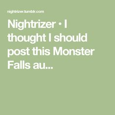 Nightrizer • I thought I should post this Monster Falls au...
