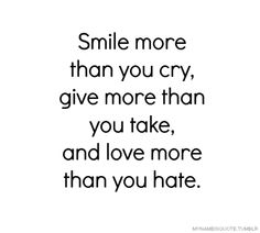 smile more than you cry.