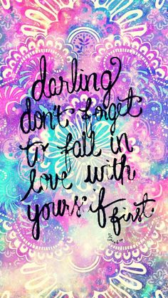 Phone & Celular Wallpaper : Darling Don't Forget To Fall In Love With Yourself First Galaxy Wallpaper Cocoppa Wallpaper, Phone Wallpaper Quotes, Cellphone Wallpaper, Galaxy Wallpaper, Cool Wallpaper, Wallpaper Backgrounds, Glittery Wallpaper, Unicorn Backgrounds, Cute Quotes