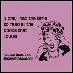 So true..I can't help buying books even though I have so many that I haven't read yet.