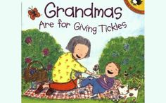BabyZone: 7 Great Picture Books About Grandparents!   | Grandmas Are for Giving Tickles
