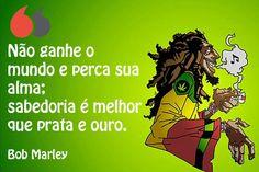 Não ganhe o mundo e perca sua alma; sabedoria é melhor que prata e ouro. Bob Marley Bob Marley, Comic Books, Amor Quotes, Self Love, Wisdom, Silver, Authors, Pictures, Cartoons