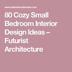 80 Cozy Small Bedroom Interior Design Ideas – Futurist Architecture
