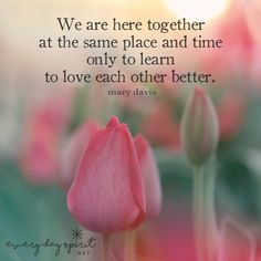 Love each other. xo Get the app of uplifting wallpapers at ~ www.everydayspirit.net xo #love #peace #unity