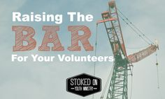 Raising The Bar For Your Volunteers Want better youth ministry volunteers??