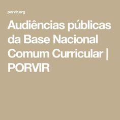 Audiências públicas da Base Nacional Comum Curricular   PORVIR