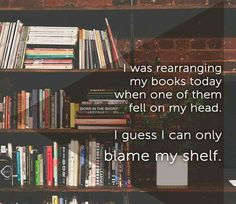 Only have my shelf to blame Reading Quotes, Book Quotes, Books To Read, My Books, Library Humor, Writing Humor, Open Book, Thoughts And Feelings, Love Reading