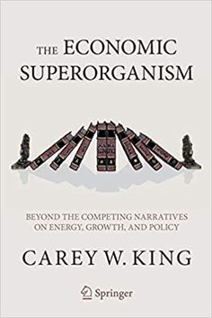 The economic superorganism : beyond the competing narratives on energy, growth, and policy / Carey W. King Springer, 2021 Advertising