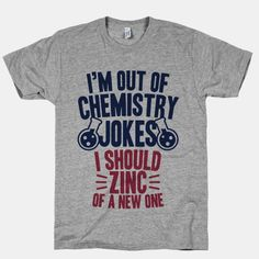 My high school chem teacher needs this shirt.