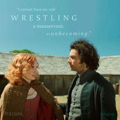 """""""I cannot have my wife wrestling a manservant. It's unbecoming."""""""