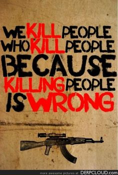 So: Why do we kill people who killed people to show that killing people is wrong? Stop The War - Activismo / Activism