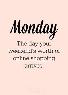 The truth about Monday: the day your weekend's worth of online shopping arrives.