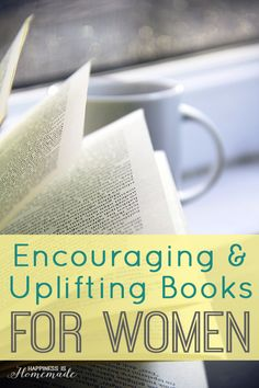 Encouraging & Uplifting Books for Women that will help you learn how to carve out time for self-care, organize your life, find joy in simple everyday moments, and love the life you live.