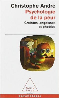 Psychologie de la peur : Craintes, angoisses et phobies - Christophe André