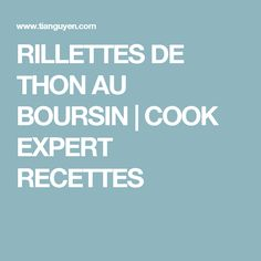 RILLETTES DE THON AU BOURSIN | COOK EXPERT RECETTES Boursin, Cooking, Robot, Caviar, Recipes, Thermomix, Kitchen, Robots