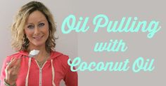 Oil Pulling with Coconut Oil - Health Benefits of Oil Pulling & My results from oil pulling for one year!