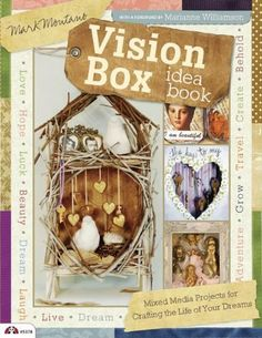 Vision Box Idea Book: Mixed Media Projects for Crafting the Life of Your Dreams (Design Originals) by Mark Montano, http://www.amazon.com/dp/1574214071/ref=cm_sw_r_pi_dp_-msYpb0VY5BQE
