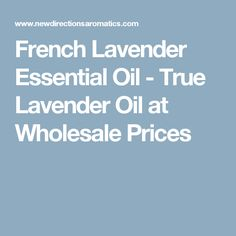 French Lavender Essential Oil - True Lavender Oil at Wholesale Prices