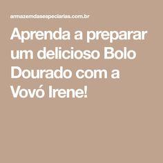 Aprenda a preparar um delicioso Bolo Dourado com a Vovó Irene!