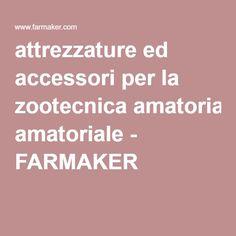 attrezzature ed accessori per la zootecnica amatoriale - FARMAKER