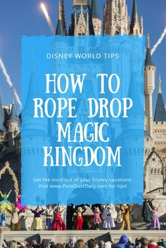 How to Rope Drop Magic Kingdom at Disney World - The Pixie Dust Daily