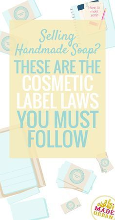 HANDMADE SOAP LABEL LAWS - It doesn't matter how small your business is, if you're selling soap, you must follow the label laws.