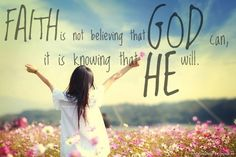 Faith is not believing that GOD can, it is knowing that He will.