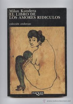 EL LIBRO DE LOS AMORES RIDÍCULOS. MILAN KUNDERA.