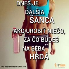 Urob dnes niečo, za čo budeš na seba hrdá. Sport Quotes, Body Inspiration, True Words, Slogan, Quotations, Fitness Motivation, Workout, Women, Diet