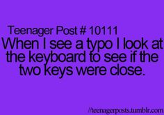 Yes I always go like did I even type that