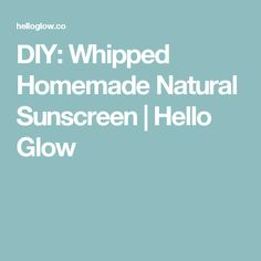 DIY: Whipped Homemade Natural Sunscreen | Hello Glow