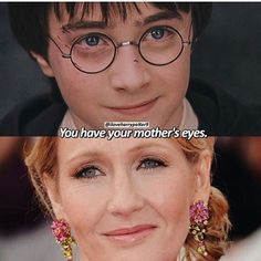 You have your mother's eyes.