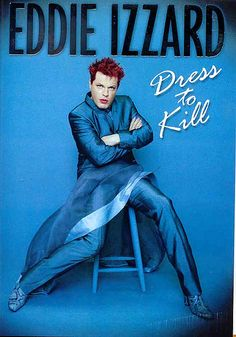 Eddie Izzard-Dress to Kill...Almost everything he said was funny, too many to quote :)